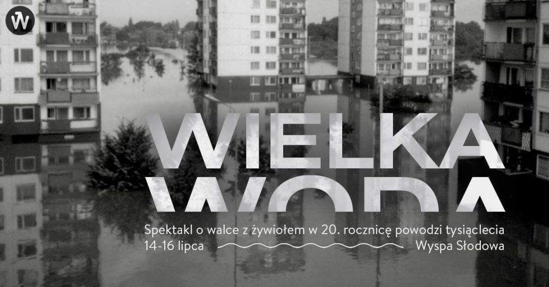 Darmowy spektakl na Wyspie Słodowej poświęcony powodzi w 1997 roku. – Miejsca we Wrocławiu.