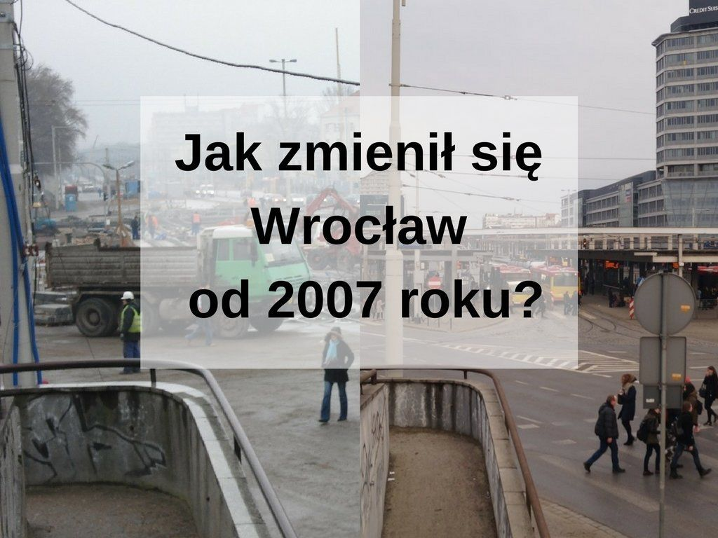 Jak zmienił sie Wrocław od 2007 roku? Cz. 2 – MiejscaWeWroclawiu.pl