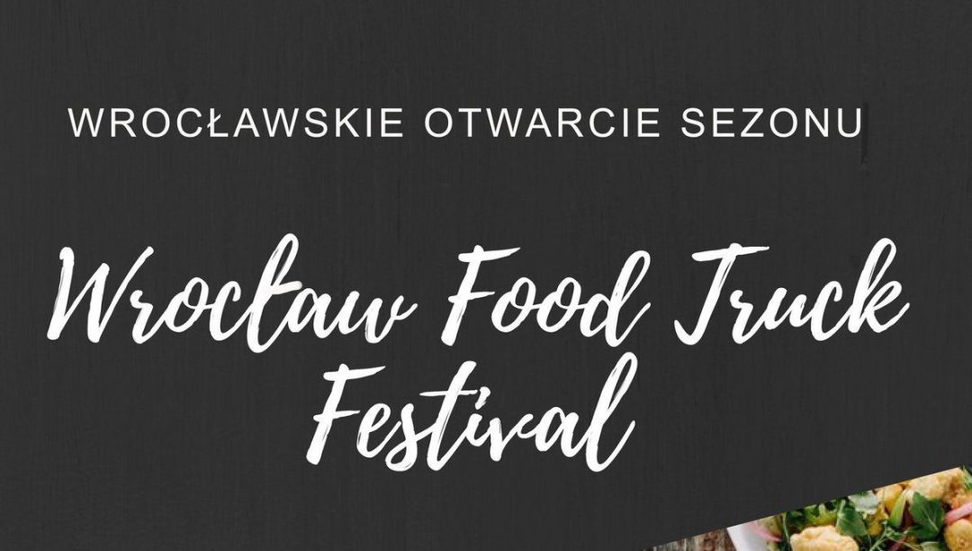 Wrocław Food Truck Festival już w ten weekend! – MiejscaWeWroclawiu.pl